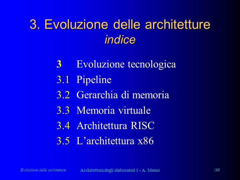 Evoluzione delle architetture Architettura degli elaboratori 1 - A. Memo 100 3. Evoluzione delle architetture indice 3Evoluzione tecnologica 3.1Pipeli