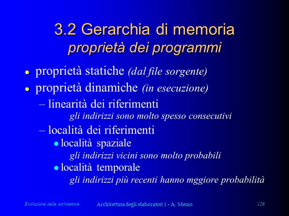 Evoluzione delle architetture Architettura degli elaboratori 1 - A. Memo 126 3.2 Gerarchia di memoria proprietà dei programmi l proprietà statiche (da