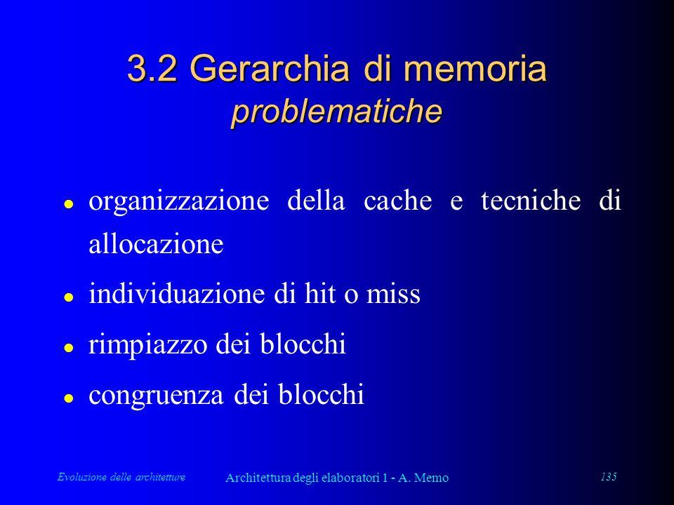 Evoluzione delle architetture Architettura degli elaboratori 1 - A. Memo 135 3.2 Gerarchia di memoria problematiche l organizzazione della cache e tec