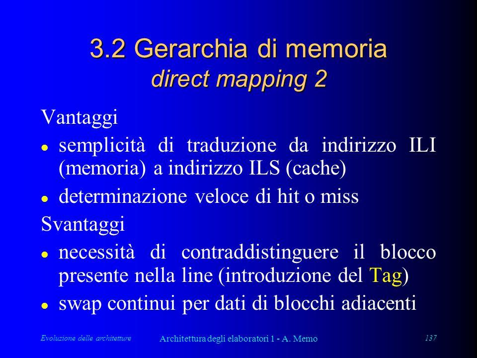 Evoluzione delle architetture Architettura degli elaboratori 1 - A. Memo 137 3.2 Gerarchia di memoria direct mapping 2 Vantaggi l semplicità di traduz