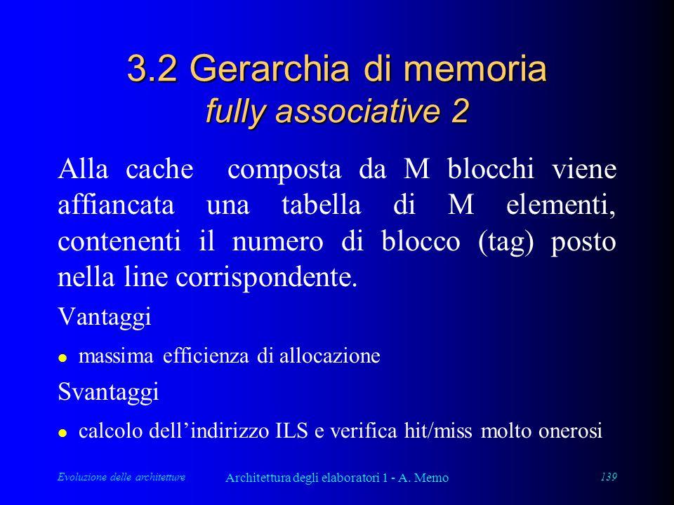 Evoluzione delle architetture Architettura degli elaboratori 1 - A. Memo 139 3.2 Gerarchia di memoria fully associative 2 Alla cache composta da M blo
