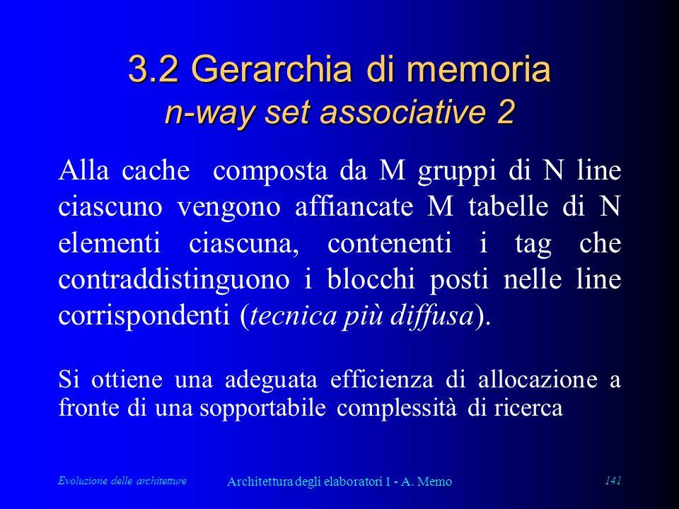 Evoluzione delle architetture Architettura degli elaboratori 1 - A. Memo 141 3.2 Gerarchia di memoria n-way set associative 2 Alla cache composta da M