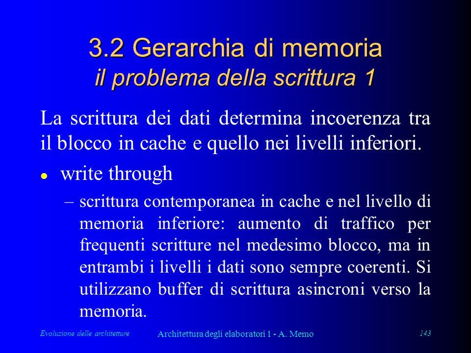 Evoluzione delle architetture Architettura degli elaboratori 1 - A. Memo 143 3.2 Gerarchia di memoria il problema della scrittura 1 La scrittura dei d