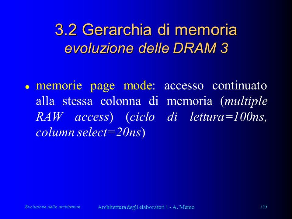 Evoluzione delle architetture Architettura degli elaboratori 1 - A. Memo 155 3.2 Gerarchia di memoria evoluzione delle DRAM 3 l memorie page mode: acc