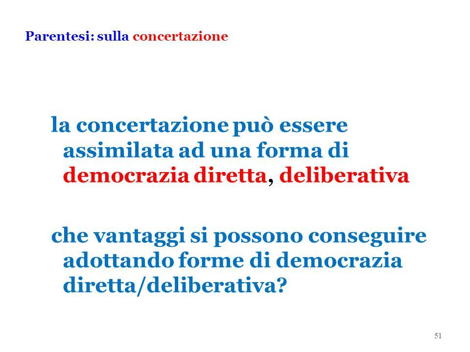 Parentesi: sulla concertazione la concertazione può essere assimilata ad una forma di democrazia diretta, deliberativa che vantaggi si possono conseguire adottando forme di democrazia diretta/deliberativa.
