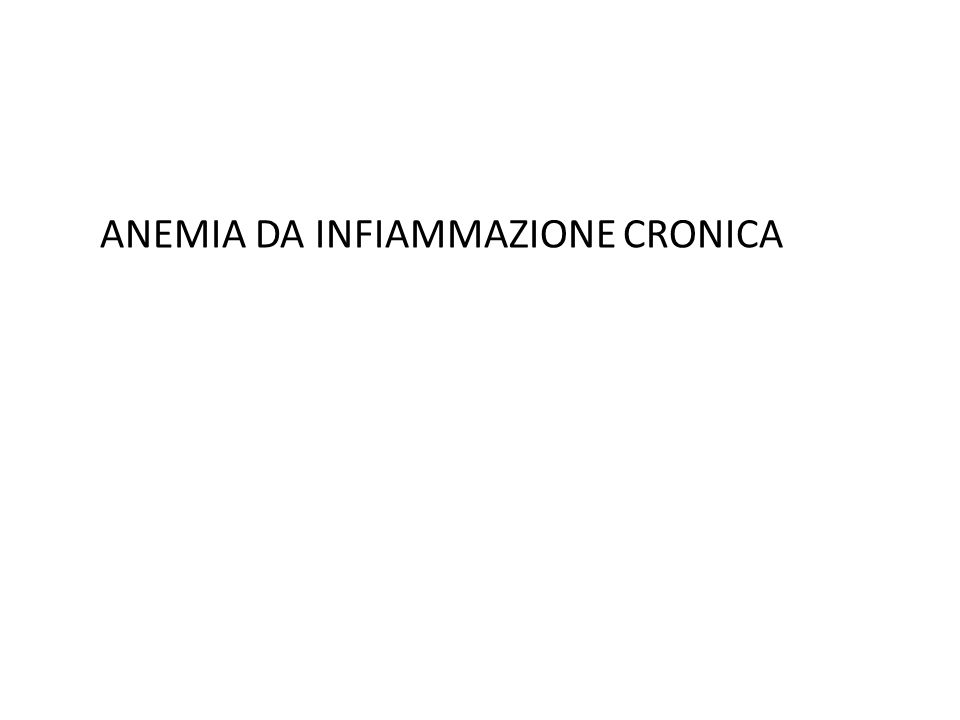 anemia lieve – moderata normo-ipocromica normo- microcitica sideremia bassa aumento dei depositi di ferro disponibilità di ferro per l'eritropoiesi inadeguata alla domanda reticolociti non adeguatamente aumentati in relazione all'anemia