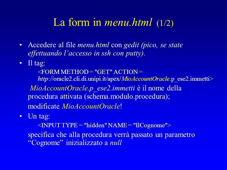 La form in menu.html (2/2) Un tag: specifica che alla procedura verrà passato un parametro Cognome inizializzato con il valore immesso nel tag Sostituire tutti i MioAccountOracle