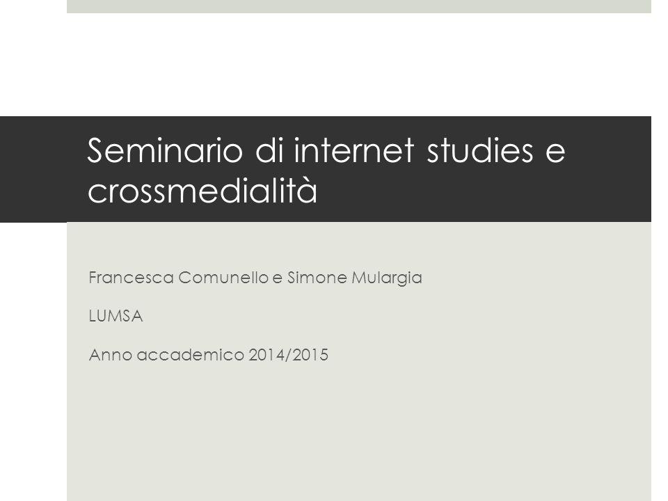 Seminario di internet studies e crossmedialità Francesca Comunello e Simone Mulargia LUMSA Anno accademico 2014/2015