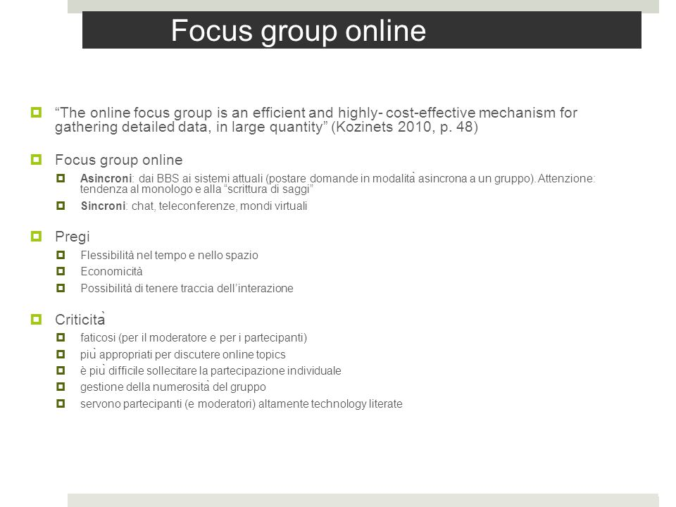 "Focus group online  ""The online focus group is an efficient and highly- cost-effective mechanism for gathering detailed data, in large quantity"" (Koz"