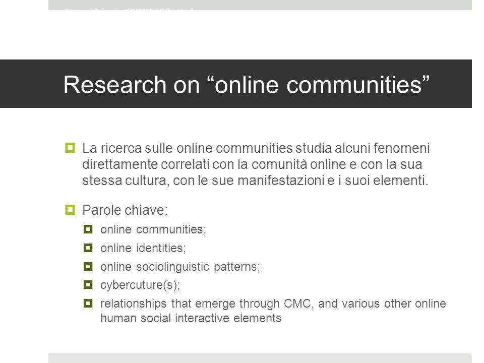 Research on online communities  La ricerca sulle online communities studia alcuni fenomeni direttamente correlati con la comunità online e con la sua stessa cultura, con le sue manifestazioni e i suoi elementi.