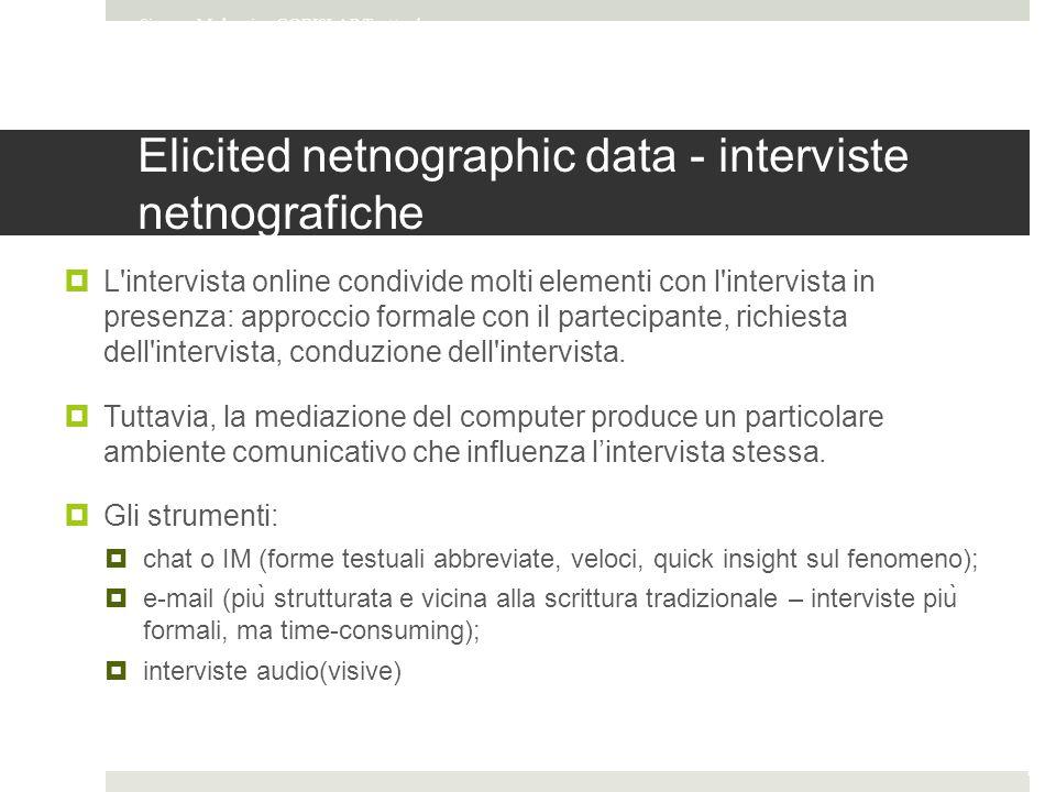 Elicited netnographic data - interviste netnografiche  L intervista online condivide molti elementi con l intervista in presenza: approccio formale con il partecipante, richiesta dell intervista, conduzione dell intervista.