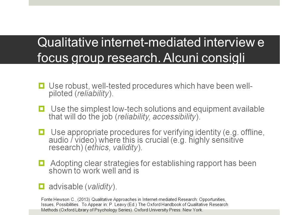 Qualitative internet-mediated interview e focus group research. Alcuni consigli  Use robust, well-tested procedures which have been well- piloted (re
