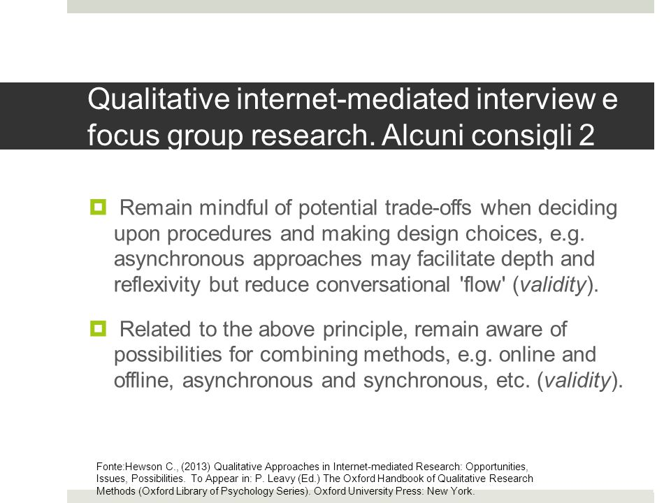 Qualitative internet-mediated interview e focus group research. Alcuni consigli 2  Remain mindful of potential trade-offs when deciding upon procedur