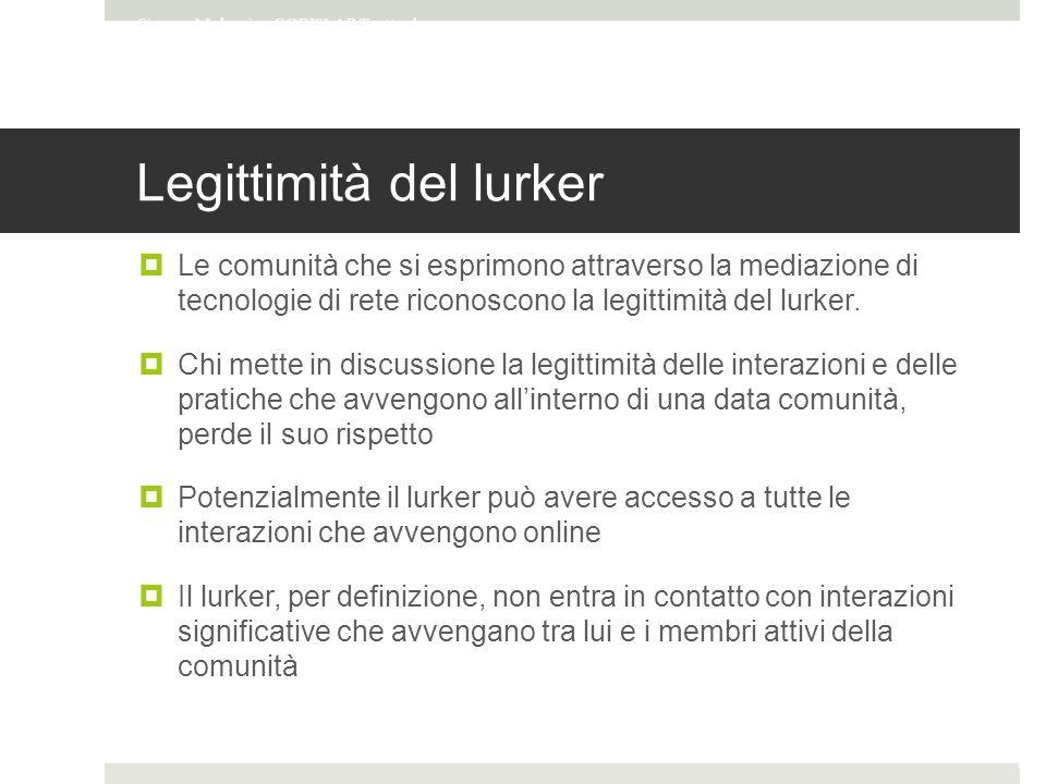 Legittimità del lurker  Le comunità che si esprimono attraverso la mediazione di tecnologie di rete riconoscono la legittimità del lurker.