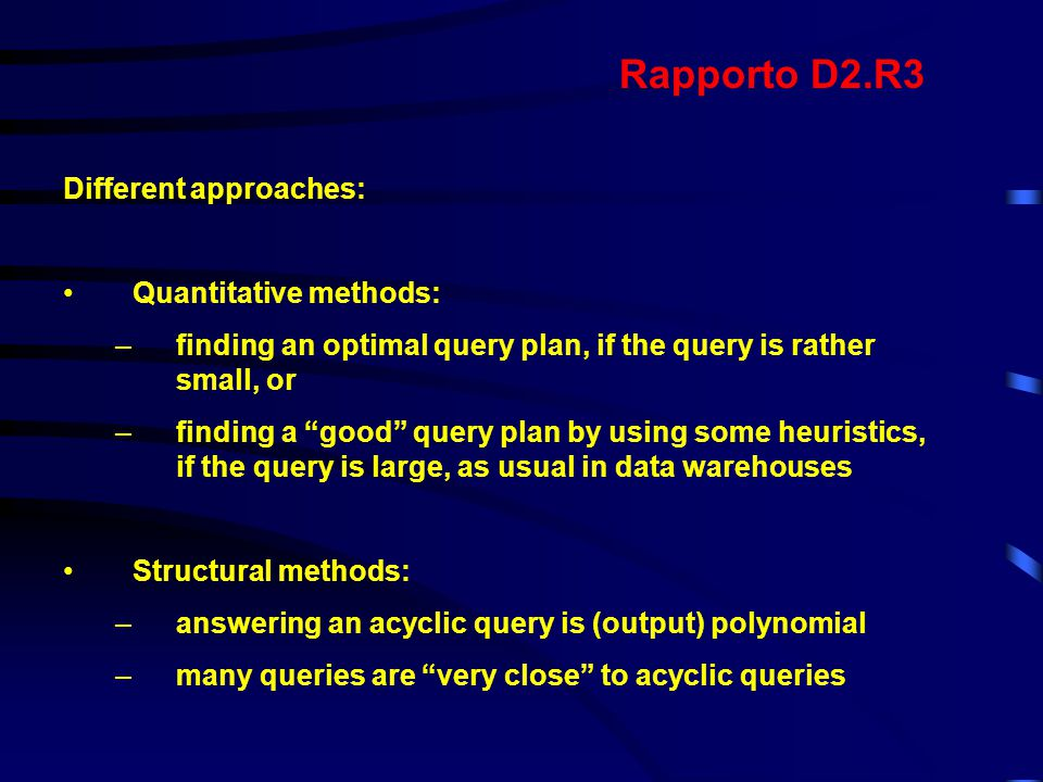 Quantitative Methods: Exhaustive search (dynamic programming) Heuristics (greedy algorithms) Randomized algorithms Iterative Dynamic Programming Rapporto D2.R3