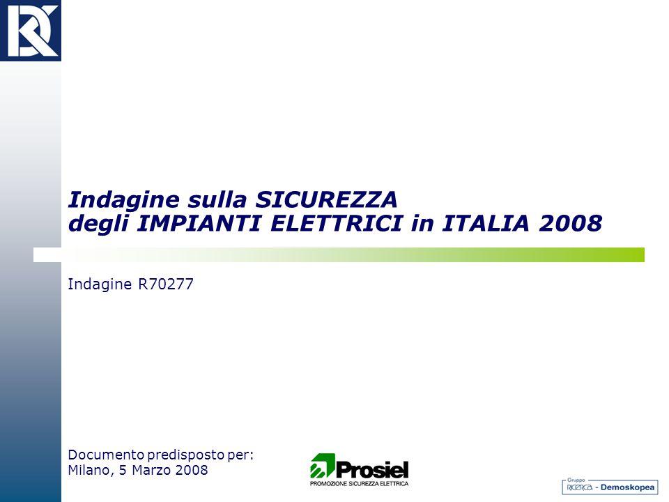 Indagine sulla SICUREZZA degli IMPIANTI ELETTRICI in ITALIA 2008 Indagine R70277 Documento predisposto per: Milano, 5 Marzo 2008