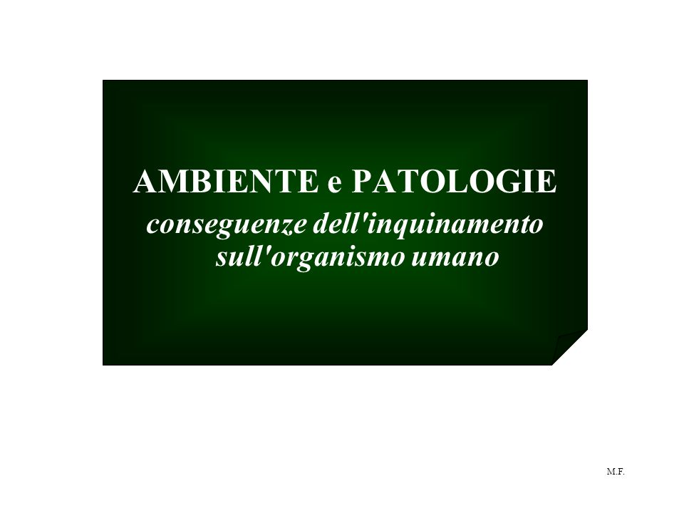 M.F. AMBIENTE e PATOLOGIE conseguenze dell inquinamento sull organismo umano