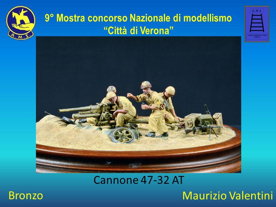 """Maurizio Valentini Cannone 47-32 AT 9° Mostra concorso Nazionale di modellismo """"Città di Verona"""" Bronzo"""