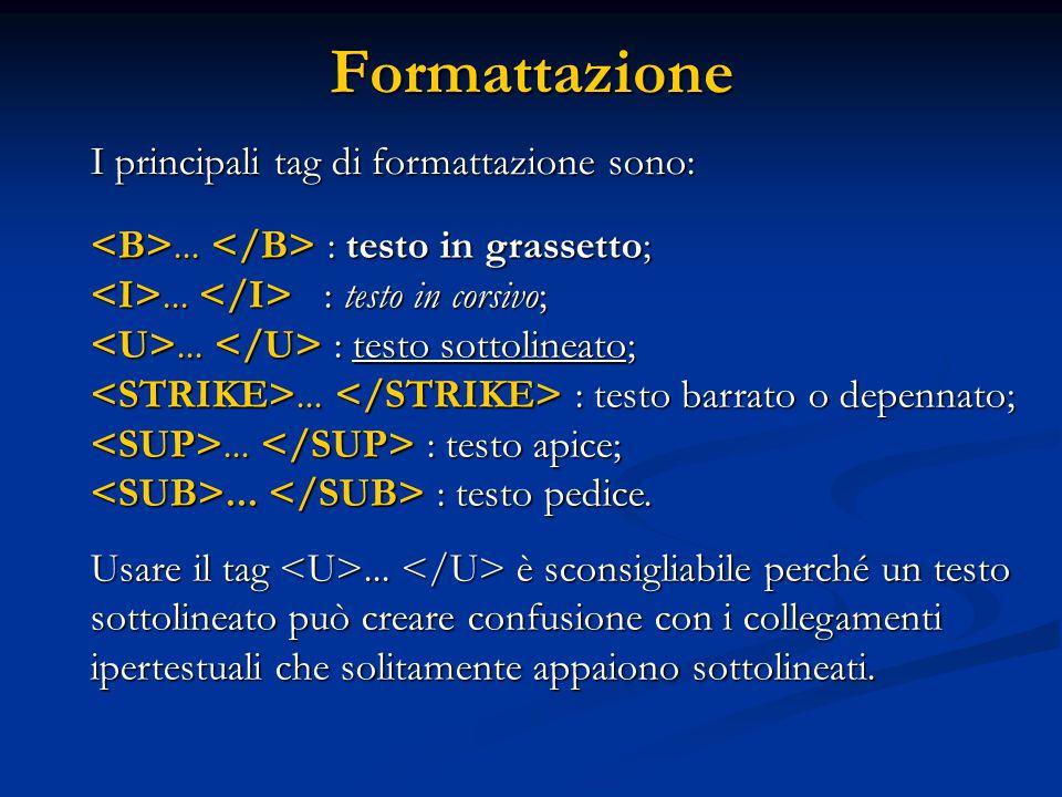 Formattazione I principali tag di formattazione sono:... : testo in grassetto;... : testo in corsivo;... : testo sottolineato;... : testo barrato o de