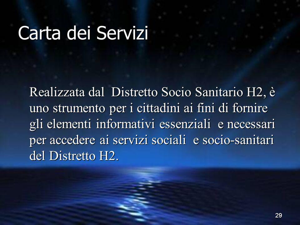 29 Carta dei Servizi Realizzata dal Distretto Socio Sanitario H2, è uno strumento per i cittadini ai fini di fornire gli elementi informativi essenzia