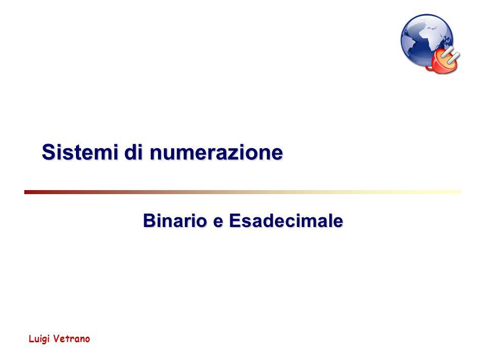 Luigi Vetrano Sistemi di numerazione Binario e Esadecimale