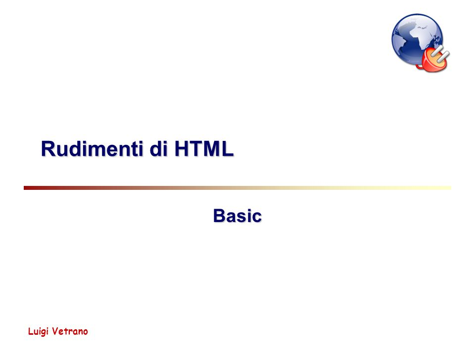 Luigi Vetrano Rudimenti di HTML Basic