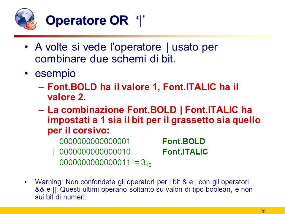 29 Operatore OR ' Operatore OR '|' A volte si vede l'operatore | usato per combinare due schemi di bit.