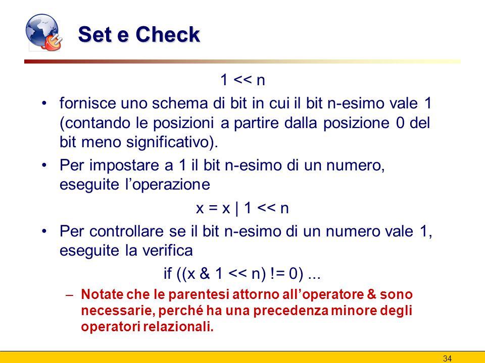 34 Set e Check 1 << n fornisce uno schema di bit in cui il bit n-esimo vale 1 (contando le posizioni a partire dalla posizione 0 del bit meno significativo).