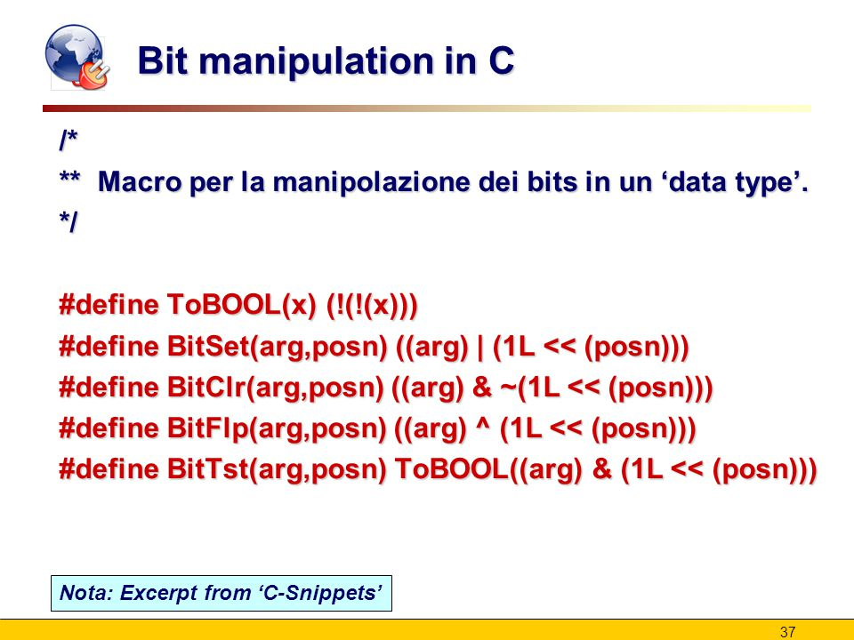 37 Bit manipulation in C /* ** Macro per la manipolazione dei bits in un 'data type'.