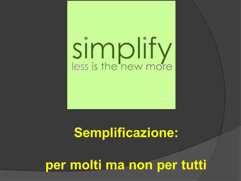Semplificazione: per molti ma non per tutti