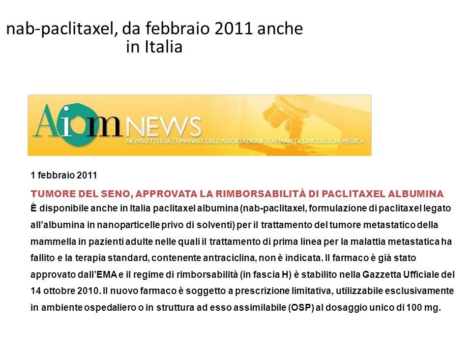 nab-paclitaxel, da febbraio 2011 anche in Italia Testo testo 1 febbraio 2011 TUMORE DEL SENO, APPROVATA LA RIMBORSABILITÀ DI PACLITAXEL ALBUMINA È dis