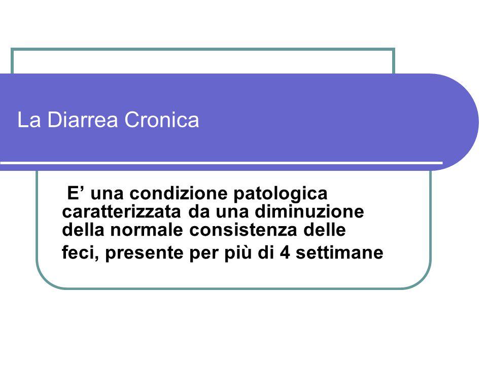 La Diarrea Cronica E' una condizione patologica caratterizzata da una diminuzione della normale consistenza delle feci, presente per più di 4 settiman