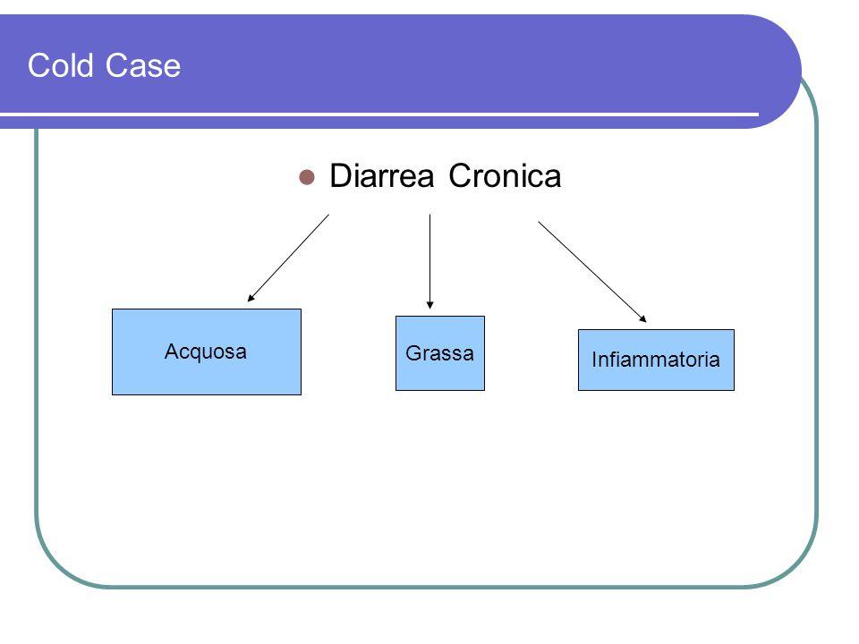 Cold Case Diarrea Cronica Acquosa Grassa Infiammatoria