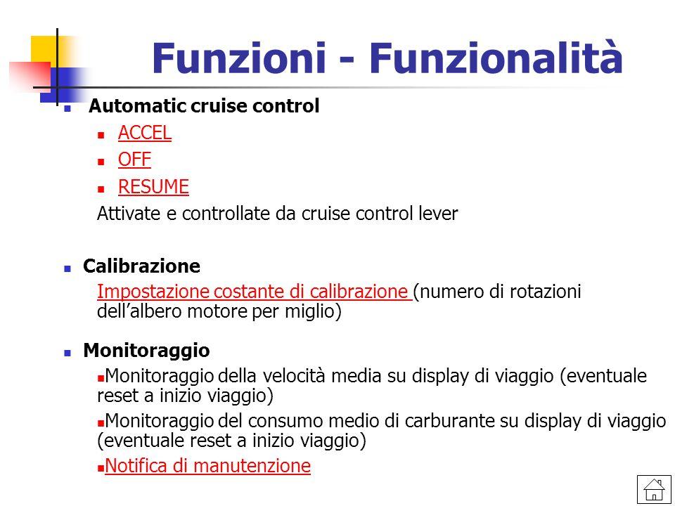 Funzioni - Funzionalità Automatic cruise control ACCEL OFF RESUME Attivate e controllate da cruise control lever Calibrazione Impostazione costante di