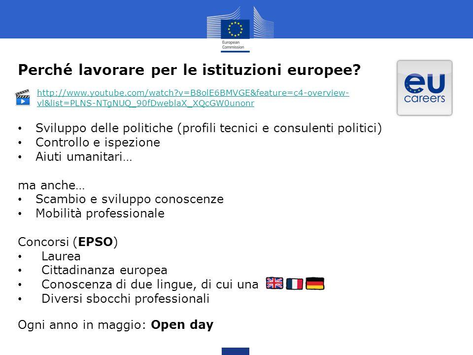 Perché lavorare per le istituzioni europee? Sviluppo delle politiche (profili tecnici e consulenti politici) Controllo e ispezione Aiuti umanitari… ma