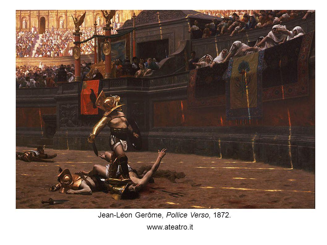 www.ateatro.it Jean-Léon Gerôme, Pollice Verso, 1872.
