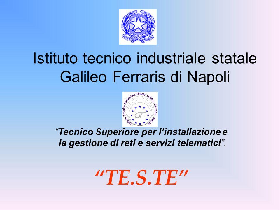 Istituto tecnico industriale statale Galileo Ferraris di Napoli Tecnico Superiore per l'installazione e la gestione di reti e servizi telematici .