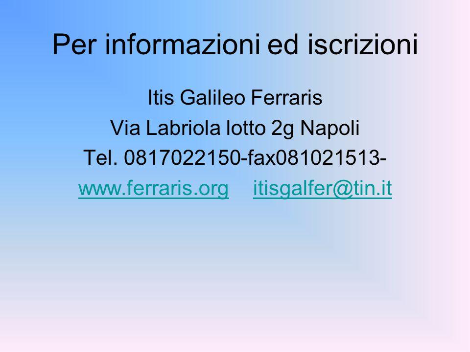 Per informazioni ed iscrizioni Itis Galileo Ferraris Via Labriola lotto 2g Napoli Tel.