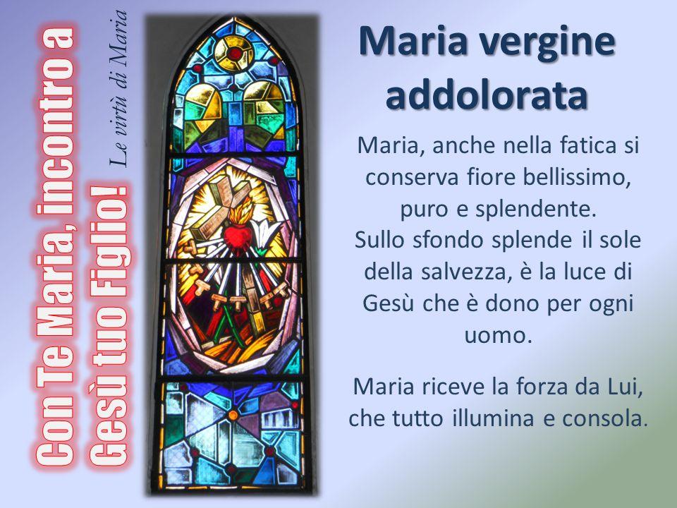 Maria vergine addolorata Maria, anche nella fatica si conserva fiore bellissimo, puro e splendente. Sullo sfondo splende il sole della salvezza, è la