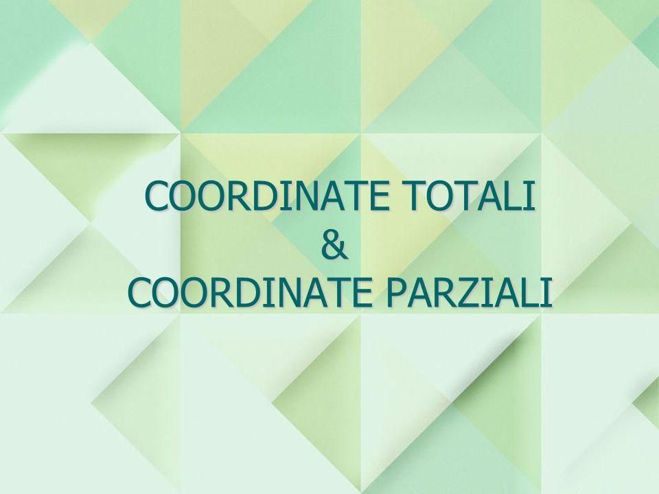 COORDINATE TOTALI & COORDINATE PARZIALI COORDINATE TOTALI & COORDINATE PARZIALI