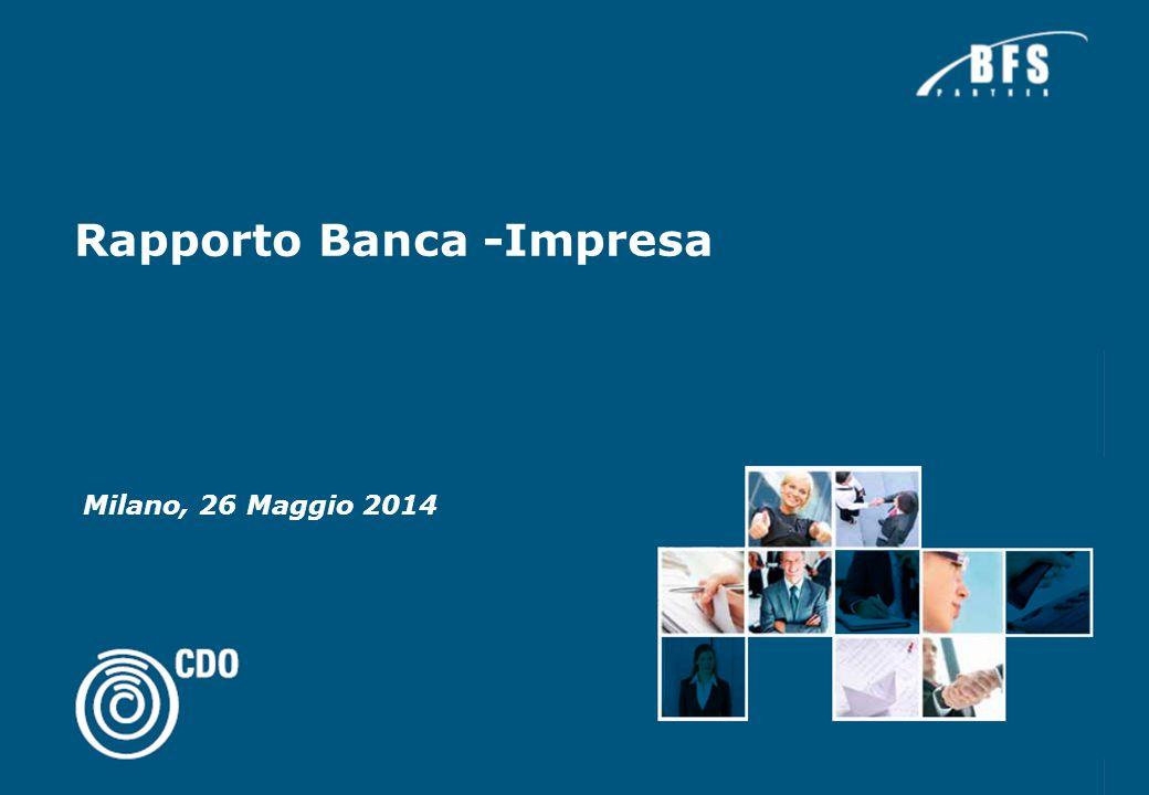 Milano, 26 Maggio 2014 Rapporto Banca -Impresa