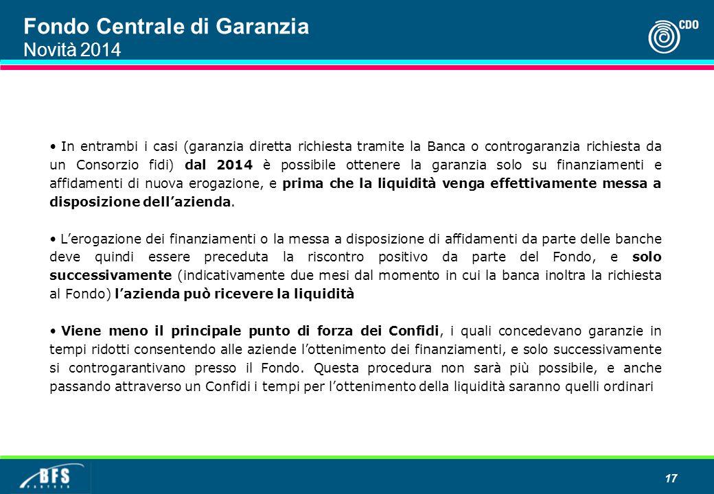 Fondo Centrale di Garanzia Novità 2014 17 In entrambi i casi (garanzia diretta richiesta tramite la Banca o controgaranzia richiesta da un Consorzio f