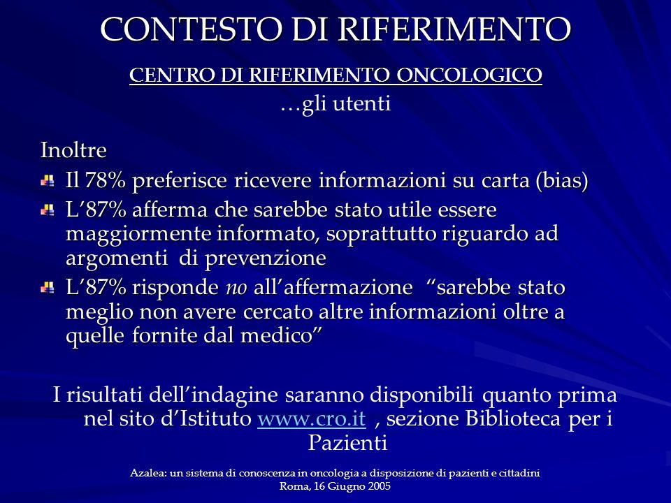 CONTESTO DI RIFERIMENTO CENTRO DI RIFERIMENTO ONCOLOGICO …gli utentiInoltre Il 78% preferisce ricevere informazioni su carta (bias) L'87% afferma che