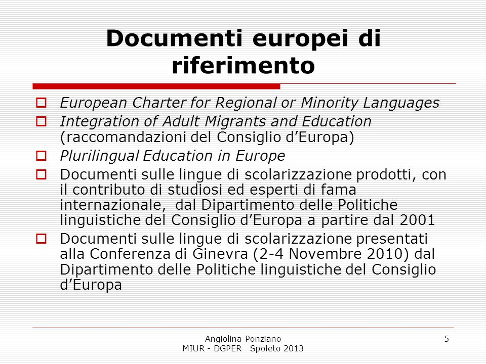 Angiolina Ponziano MIUR - DGPER Spoleto 2013 5 Documenti europei di riferimento  European Charter for Regional or Minority Languages  Integration of