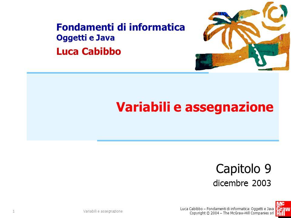 Fondamenti di informatica Oggetti e Java Luca Cabibbo Luca Cabibbo – Fondamenti di informatica: Oggetti e Java Copyright © 2004 – The McGraw-Hill Comp