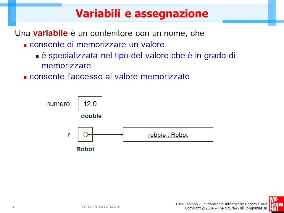 Luca Cabibbo – Fondamenti di informatica: Oggetti e Java Copyright © 2004 – The McGraw-Hill Companies srl Variabili e assegnazione2 Una variabile è un