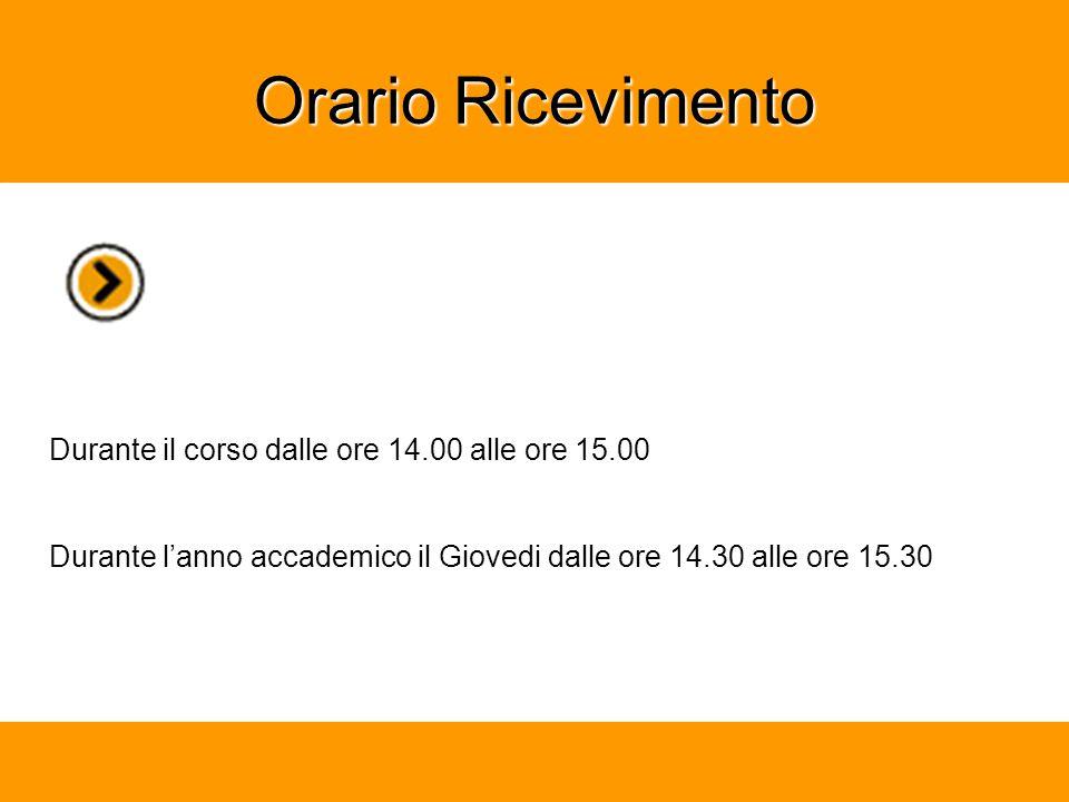 Orario Ricevimento Durante il corso dalle ore 14.00 alle ore 15.00 Durante l'anno accademico il Giovedi dalle ore 14.30 alle ore 15.30