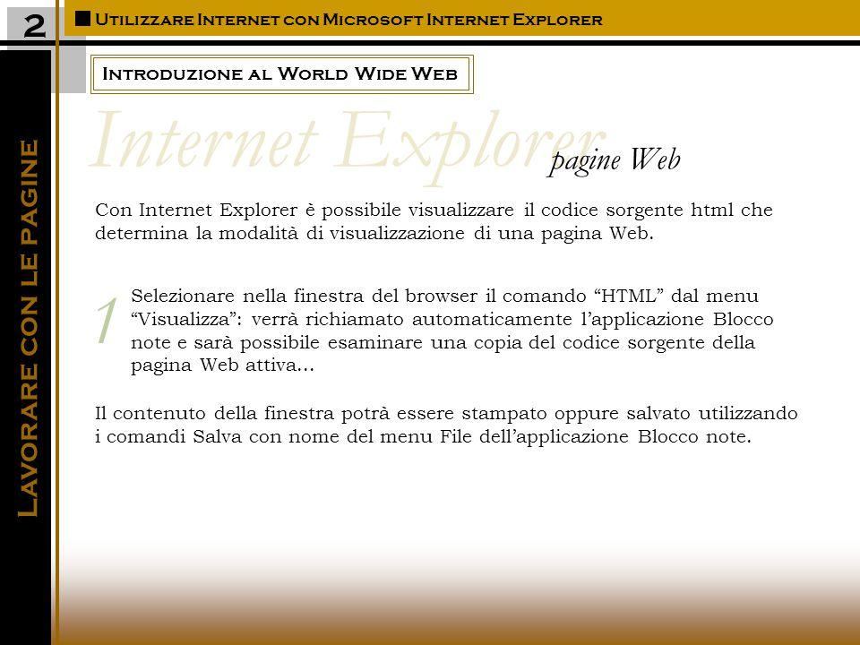 Introduzione al World Wide Web Utilizzare Internet con Microsoft Internet Explorer 2 Con Internet Explorer è possibile visualizzare il codice sorgente html che determina la modalità di visualizzazione di una pagina Web.