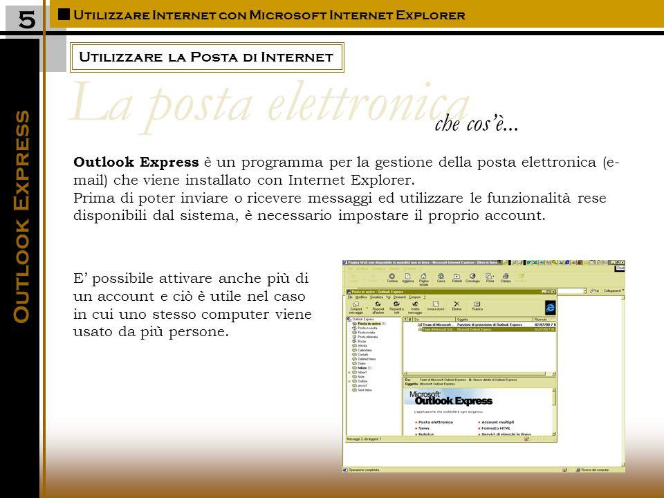 Utilizzare la Posta di Internet Utilizzare Internet con Microsoft Internet Explorer 5 Outlook Express è un programma per la gestione della posta elettronica (e- mail) che viene installato con Internet Explorer.