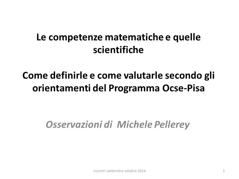 Le competenze matematiche e quelle scientifiche Come definirle e come valutarle secondo gli orientamenti del Programma Ocse-Pisa Osservazioni di Miche